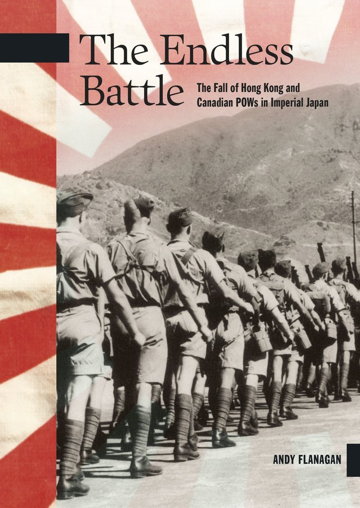 The Endless Battle: The Fall of Hong Kong and Canadian POWs in Imperial Japan