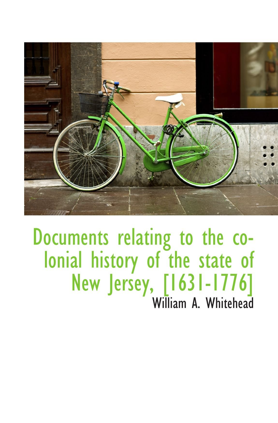 Read Online Documents relating to the colonial history of the state of New Jersey, [1631-1776] pdf