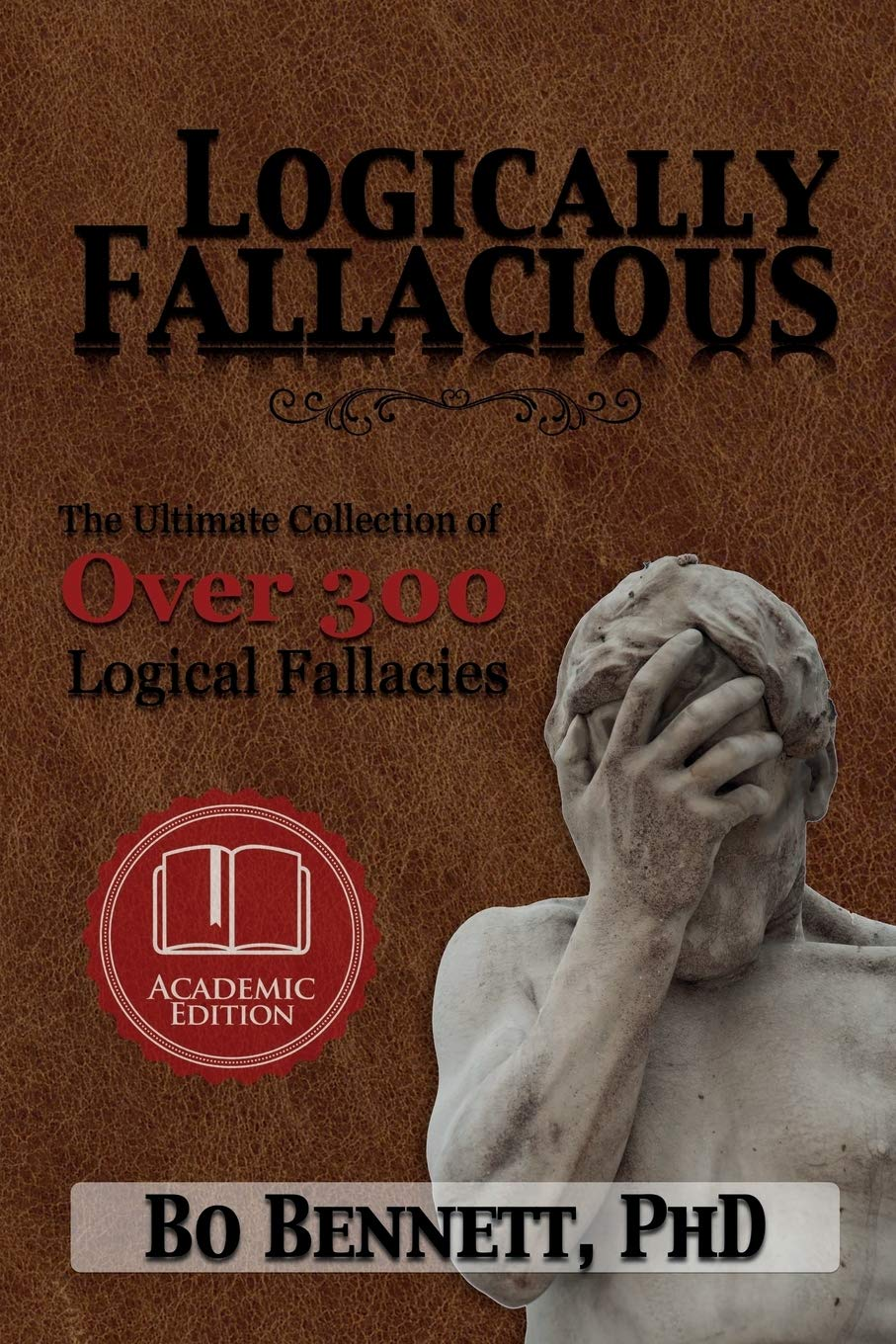 Logically Fallacious  The Ultimate Collection Of Over 300 Logical Fallacies  Academic Edition