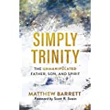 Simply Trinity: The Unmanipulated Father, Son, and Spirit