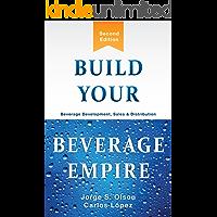 Build Your Beverage Empire: Beverage Development, Sales and Distribution