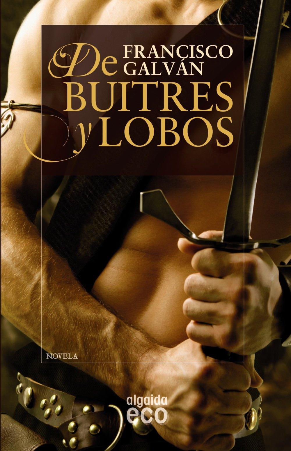 De buitres y lobos (ALGAIDA LITERARIA - ECO): Amazon.es: Galván, Francisco: Libros