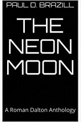 The Neon Moon: A Roman Dalton Anthology Kindle Edition