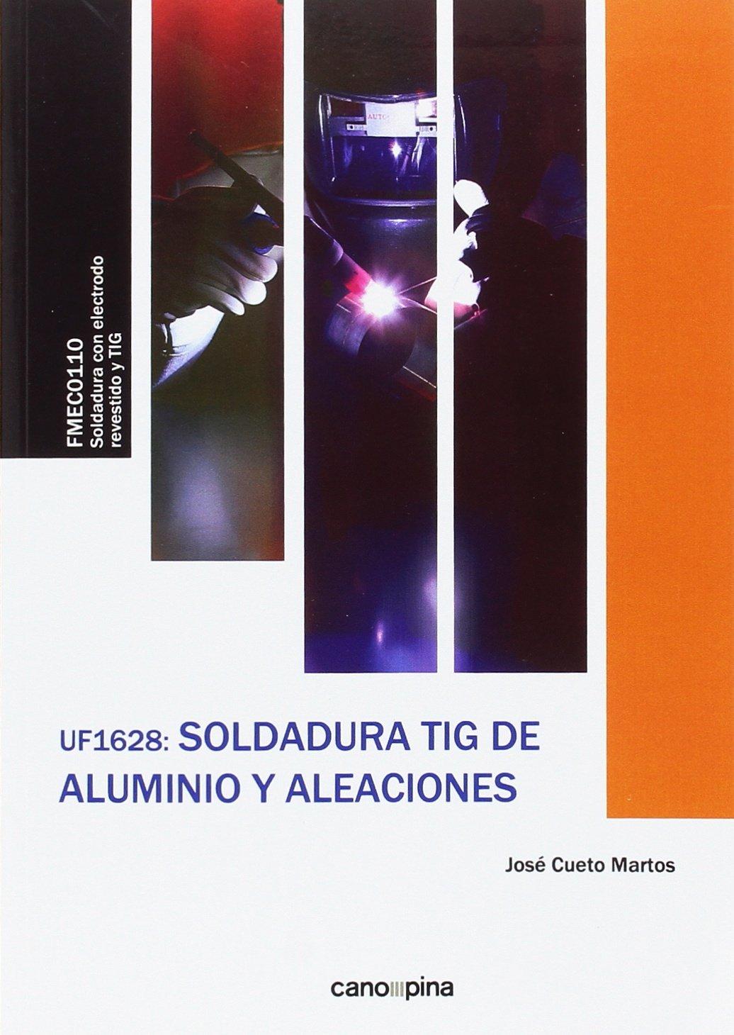 UF1628 Soldadura TIG de aluminio y aleaciones: Amazon.es: José Cueto Martos: Libros