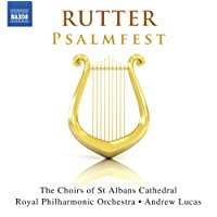 Rutter: Psalmfest [St Albans Cathedral Choir; Abbey Girls Choir; Royal Philharmonic Orchestra; Andrew Lucas] [Naxos: 8573394]