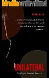 Unilateral (Duologia Samuel Franco Livro 1)