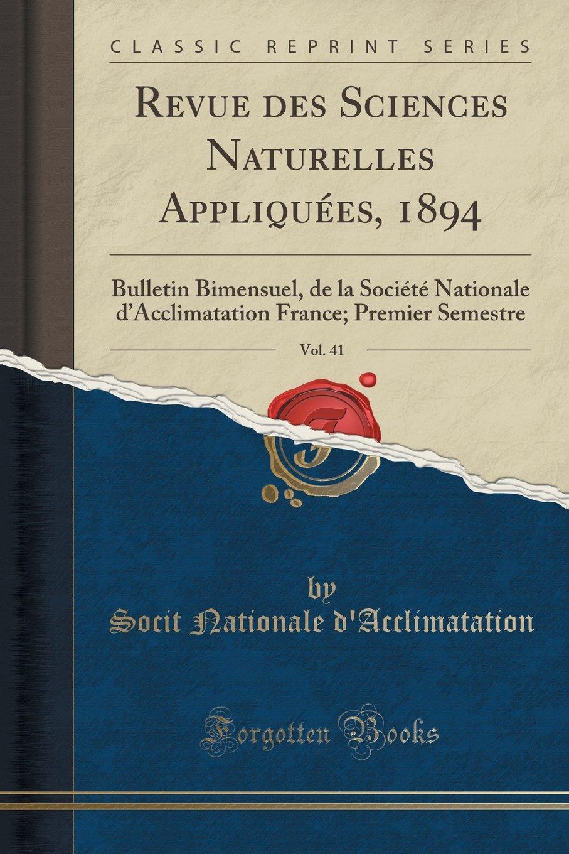 Read Online Revue des Sciences Naturelles Appliquées, 1894, Vol. 41: Bulletin Bimensuel, de la Société Nationale d'Acclimatation France; Premier Semestre (Classic Reprint) (French Edition) pdf epub