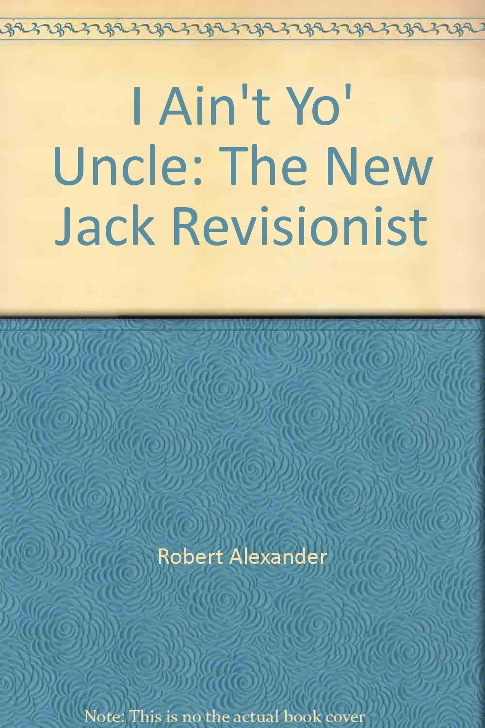 I ain\'t yo\' uncle: The new Jack revisionist \