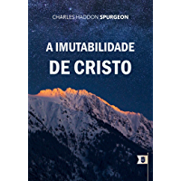 A Imutabilidade de Cristo, por C. H. Spurgeon