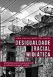 Desigualde Racial E Midiática - O Direito À Comunicação Exercido E O Direito À Imagem Violado
