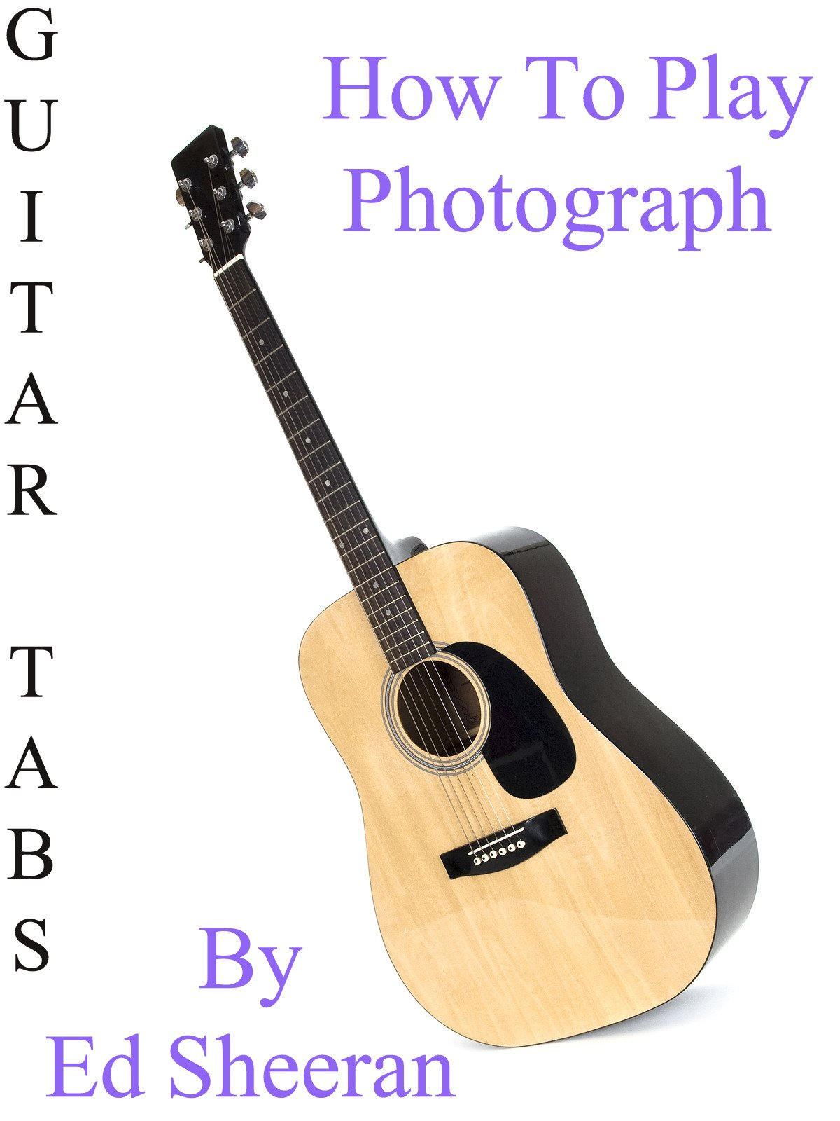 Amazon.com: How To Play Photograph By Ed Sheeran - Guitar Tabs ...