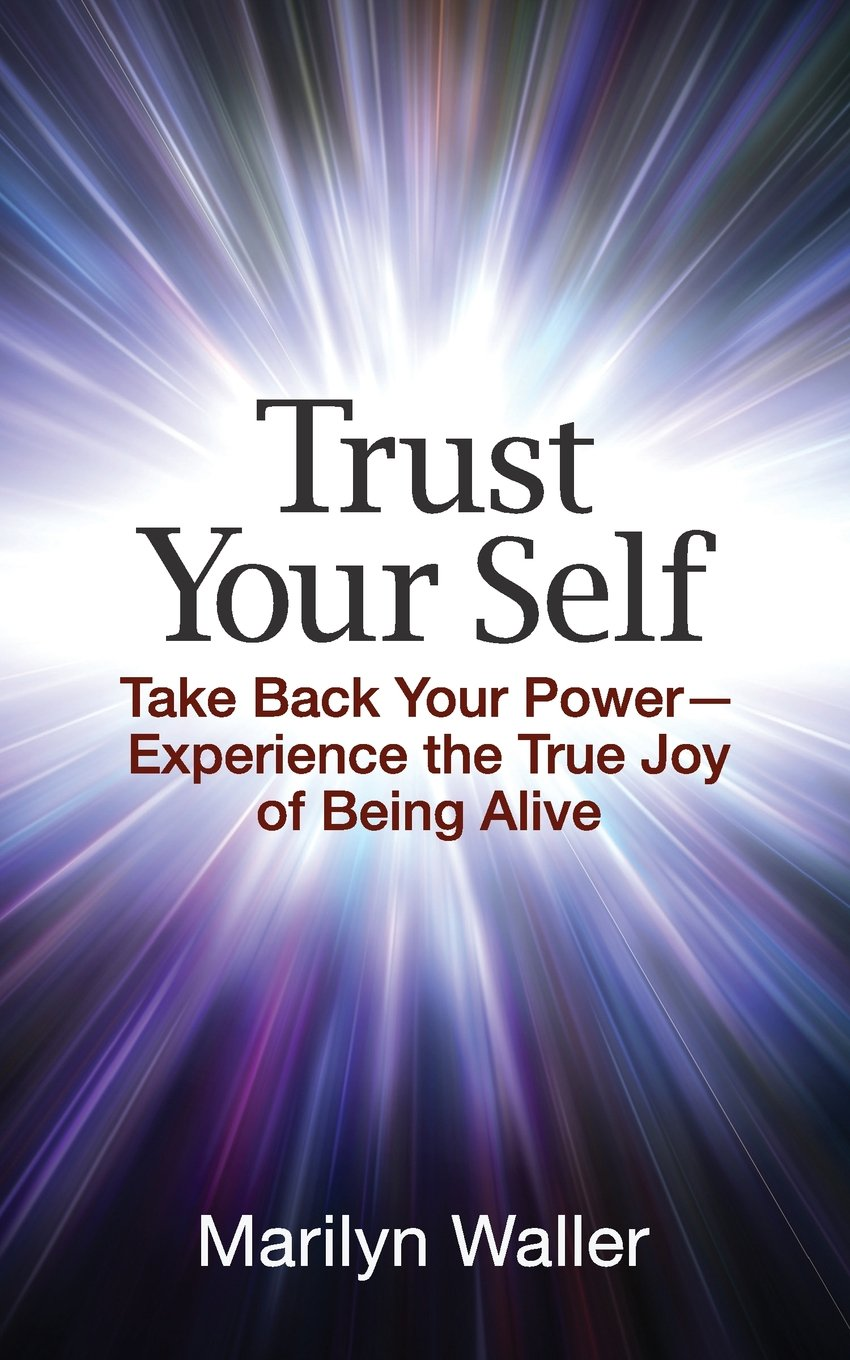Trust Your Self: Take Back Your Power-Experience the True Joy of Life pdf