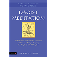 Daoist Meditation: The Purification of the Heart Method of Meditation and Discourse on Sitting and Forgetting (Zuò Wàng…