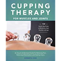 Cupping Therapy for Muscles and Joints: An Easy-to-Understand Guide for Relieving...