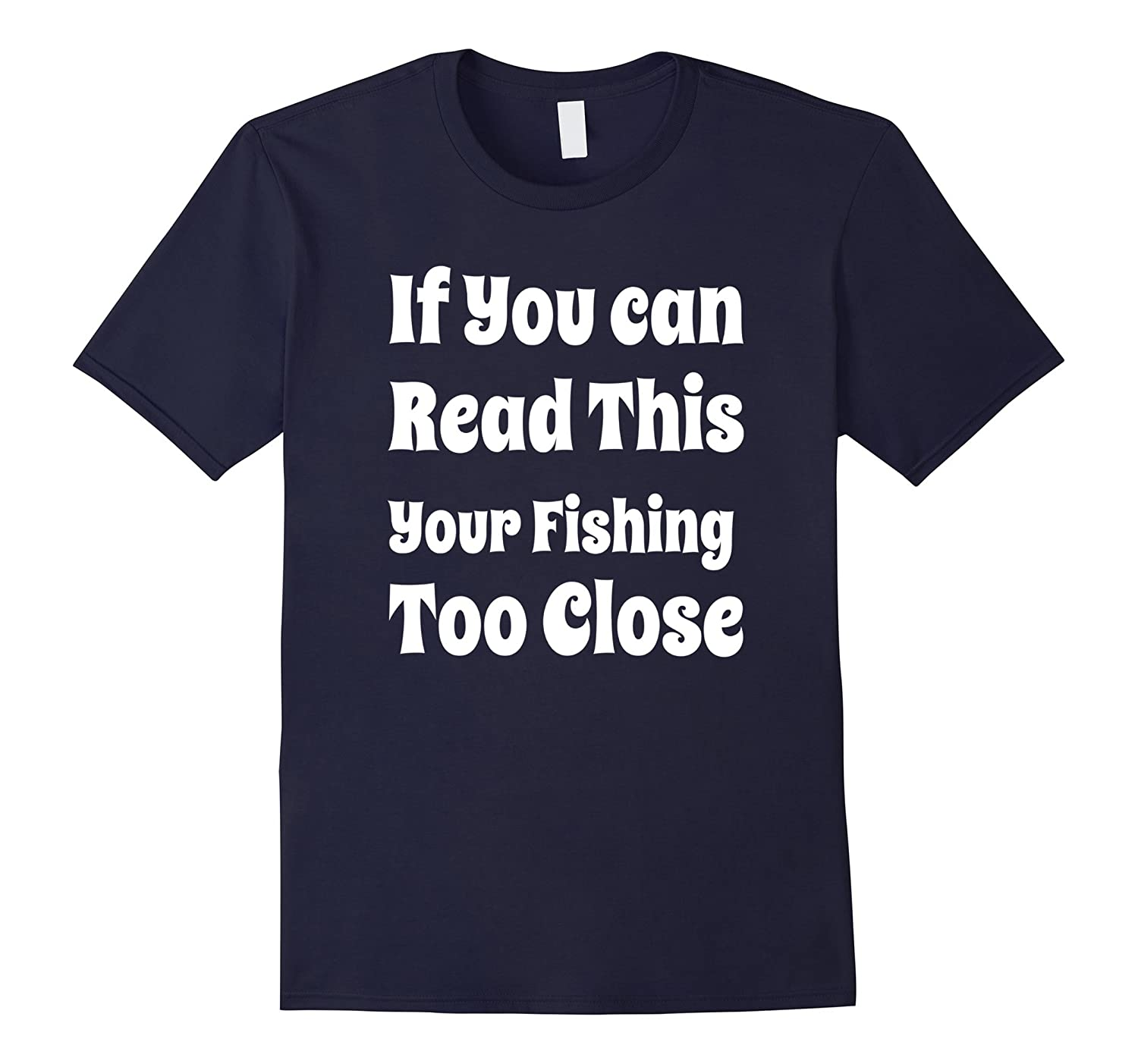 If Your Reading This Your Fishing Too Close Fathers DayTee-Vaci