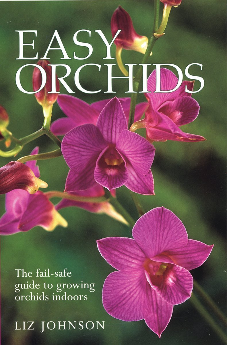 Easy Orchids: The Fail-Safe Guide to Growing Orchids Indoors: Liz Johnson:  9781552979389: Amazon.com: Books