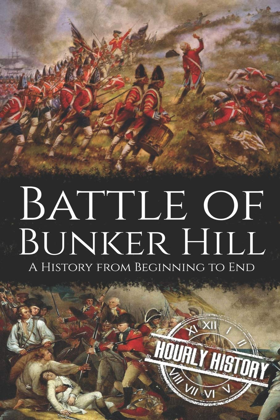 Battle Of Bunker Hill A History From Beginning To End American Revolultion Battles History Hourly 9781659991680 Amazon Com Books