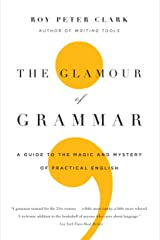 The Glamour of Grammar: A Guide to the Magic and Mystery of Practical English Kindle Edition
