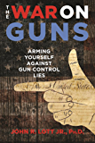 The War on Guns: Arming Yourself Against Gun Control Lies