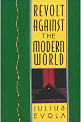 Revolt Against the Modern World: Politics, Religion, and Social Order in the Kali Yuga Kindle Edition