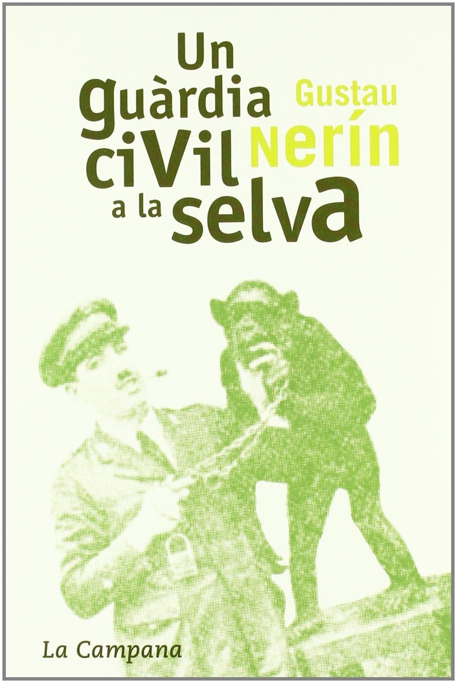 Un guàrdia civil a la selva (Catalán) Tapa dura – 27 sep 2006 Gustau Nerín Edicions La Campana 849561684X PROSA: NO FICCIÓN