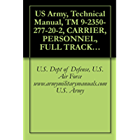 US Army, Technical Manual, TM 9-2350-277-20-2, CARRIER, PERSONNEL, FULL TRACKED, ARMORED M113A3, (NSN 2350-01-219-7577), CARRIER, COMMAND POST, LIGHT TRACKED, ... M1064A3, (2350-01-369-6082), CARRIER