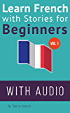 Learn French with Stories for Beginners: 15 French Stories for Beginners with English Glossaries throughout the text. FRENCH FOR BEGINNERS (French Edition)