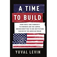 A Time to Build: From Family and Community to Congress and the Campus, How Recommitting...