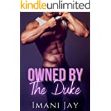 Owned By The Duke: A Billionaire Royalty Romance (Owned By The Royal Bad Boys Book 2)