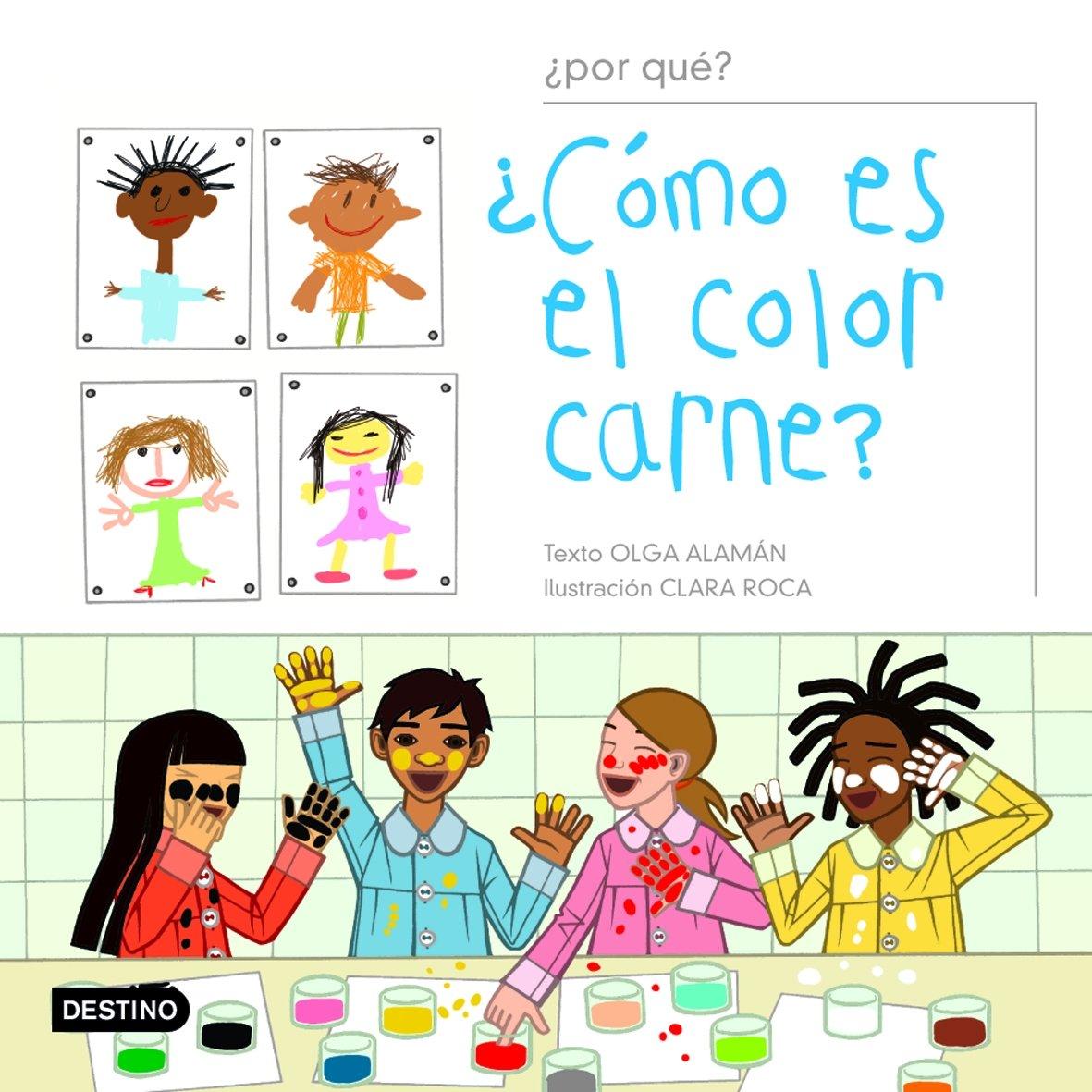 ¿Cómo es el color carne?: La interculturalidad ¿por Que?: Amazon.es: Alamán Olga / Roca Clara: Libros
