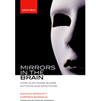 Mirrors in the Brain: How our minds share actions and emotions: How Our Minds Share Actions, Emotions, and Experience (English Edition)
