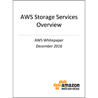 AWS Storage Services Overview (AWS Whitepaper): A Look at Storage Services Offered by AWS (English Edition)
