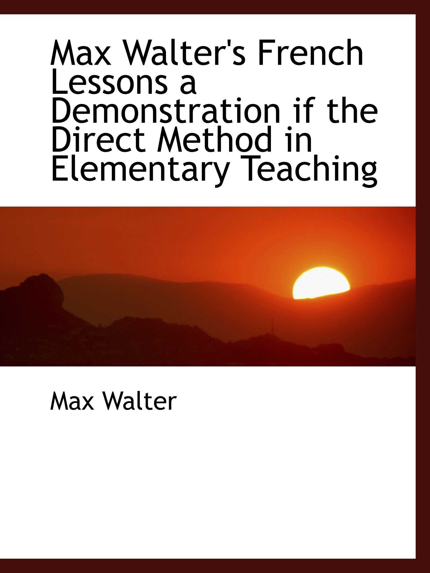 Max Walter's French Lessons a Demonstration if the Direct Method in Elementary Teaching pdf epub