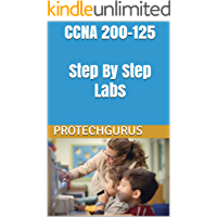 CCNA 200-125 Step By Step Hands-on Labs: CCNA 200-125 Self-Study Lab Manual Practical Guide