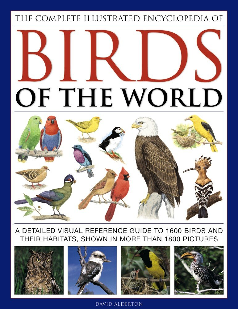 The Complete Illustrated Encyclopedia of Birds of the World: A Detailed Visual Reference Guide To 1600 Birds And Their Habitats, Shown In More Than 1800 Pictures pdf