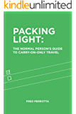 Packing Light: The Normal Person's Guide to Carry-On-Only Travel (English Edition)