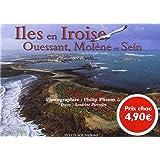 Iles en Iroise, Ouessant, Molene et Sein (Petits Souv.)