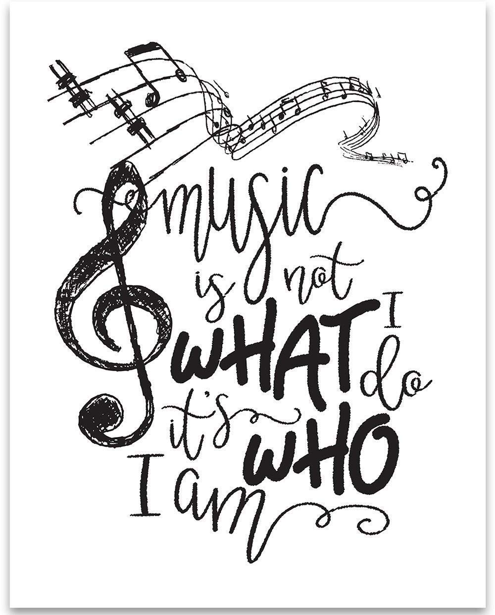 Music Is Not What I Do It's Who I Am - 11x14 Unframed Typography Art Print - Great Inspirational Gift and Music Studio Decor Under $15
