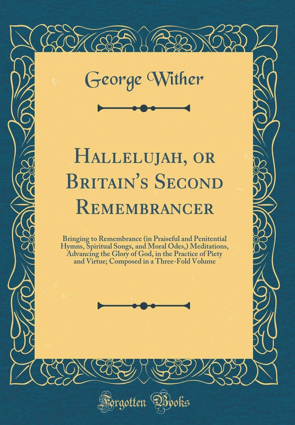 Download Hallelujah, or Britain's Second Remembrancer: Bringing to Remembrance (in Praiseful and Penitential Hymns, Spiritual Songs, and Moral Odes,) ... and Virtue; Composed in a Three-Fold Volume ebook