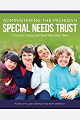 Administering the Michigan Special Needs Trust: A guide for trustees and those who advise them Paperback