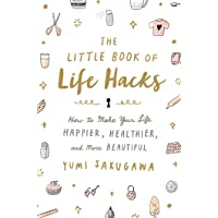 The Little Book of Life Hacks: How to Make Your Life Happier, Healthier, and More Beautiful