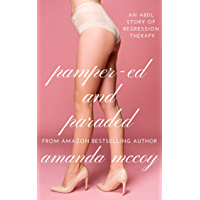 Pamper-ed and Paraded: An ABDL Story of Regression Therapy (Nappied and Nannied Book 2) (English Edition)