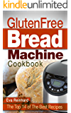 Gluten Free Bread Machine Cookbook: The Top 14 of The Best Recipes (Bread machine, Celiac, Bread Recipes)