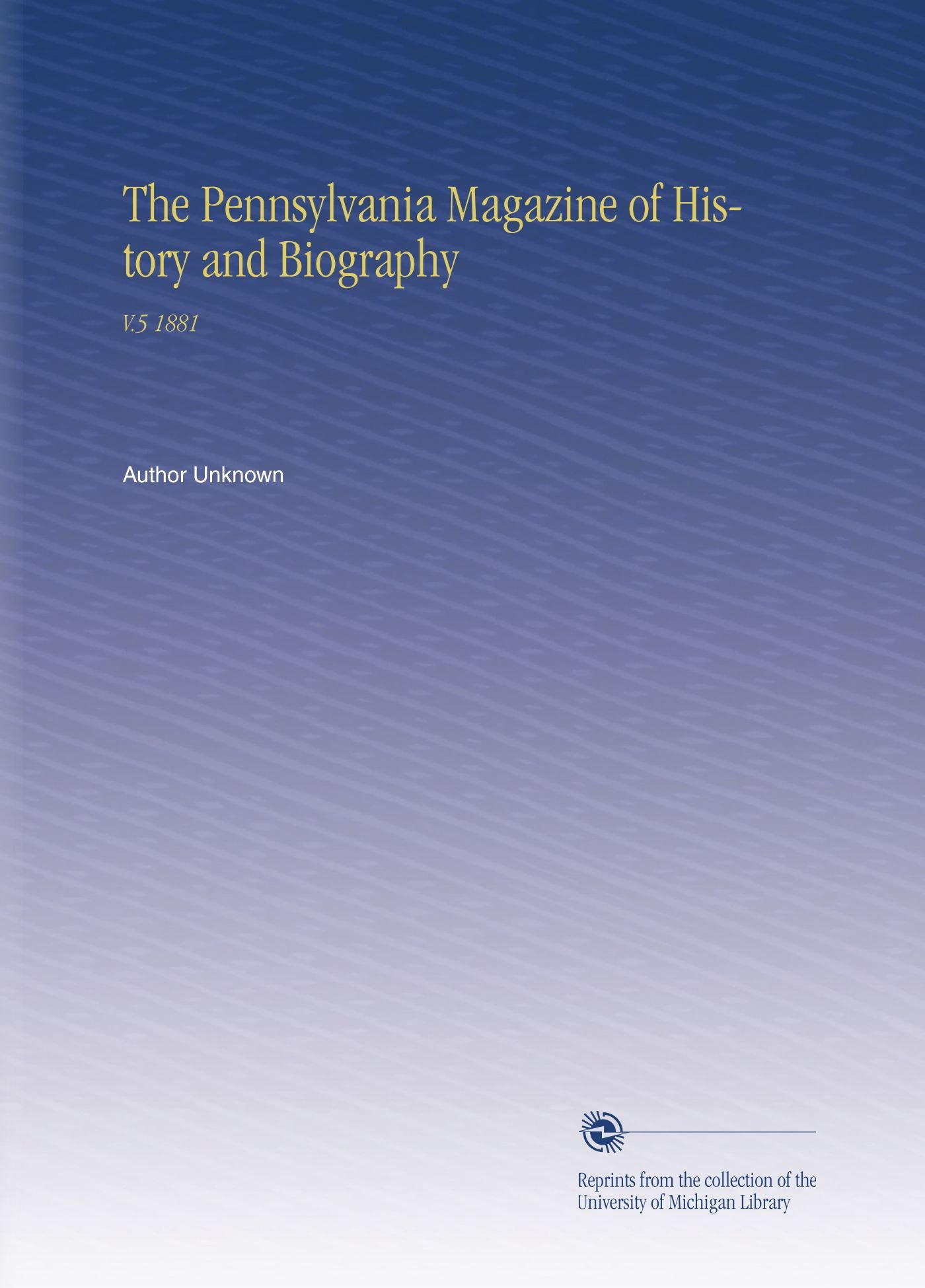 Read Online The Pennsylvania Magazine of History and Biography: V.5 1881 PDF