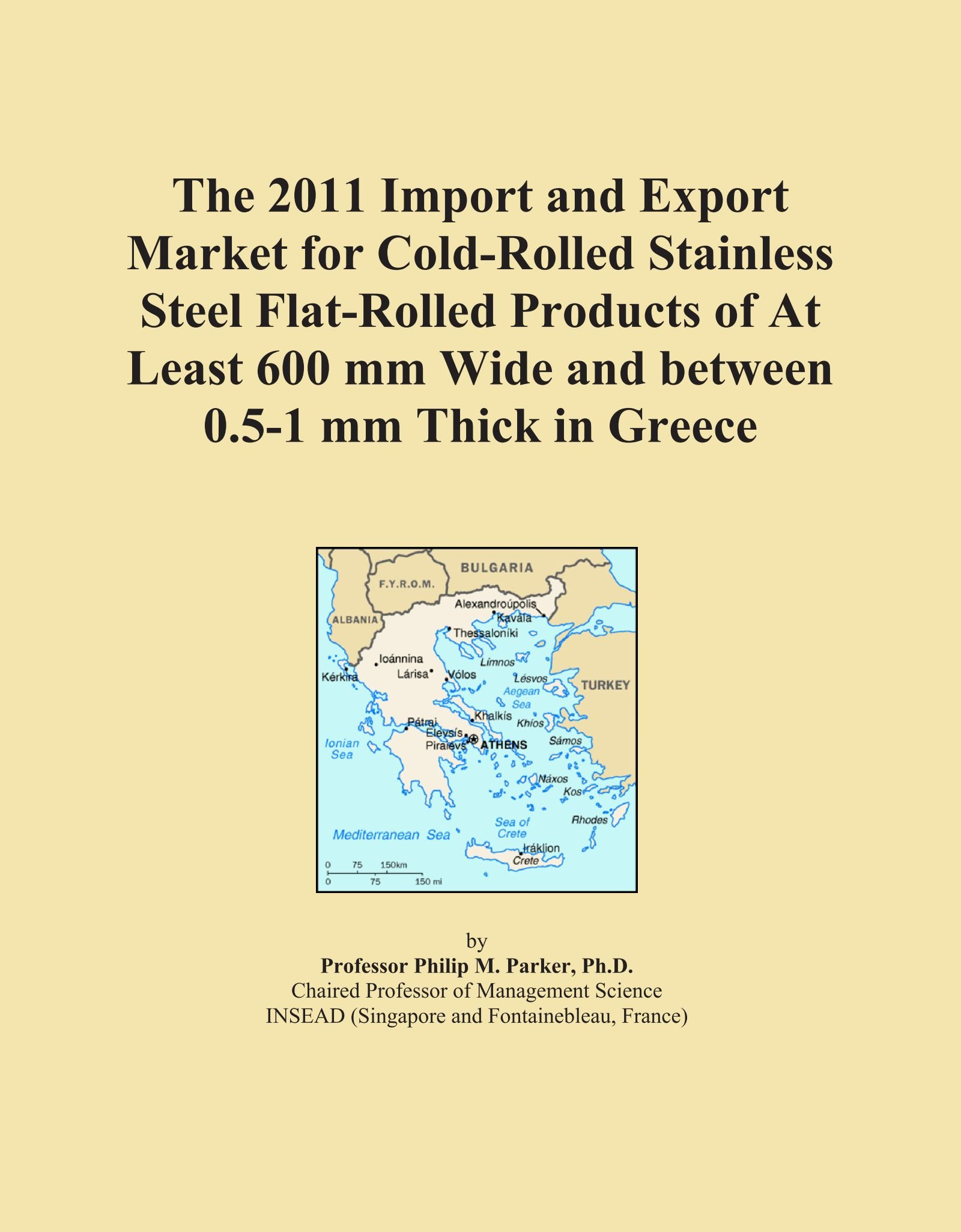 The 2011 Import and Export Market for Cold-Rolled Stainless Steel Flat-Rolled Products of At Least 600 mm Wide and between 0.5-1 mm Thick in Greece ebook