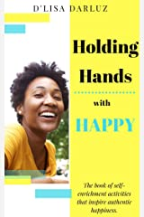 Holding Hands with Happy: Little Activities that Create Authentic Happiness (Little Books, Big Results Book 1) Kindle Edition