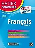 Hatier Concours CRPE 2017 - Français Tome 1 - Epreuve écrite d'admissibilité