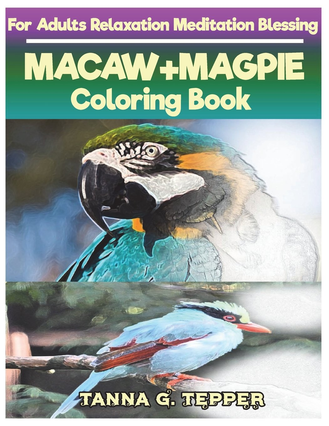 Read Online MACAW+MAGPIE Coloring book for Adults Relaxation Meditation Blessing: Sketch coloring book Grayscale Pictures pdf epub