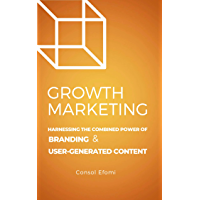 GROWTH MARKETING: Harnessing the Combined Power of Branding and User-Generated Content (English Edition)