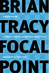 Focal Point: A Proven System to Simplify Your Life, Double Your Productivity, and Achieve All Your Goals Paperback
